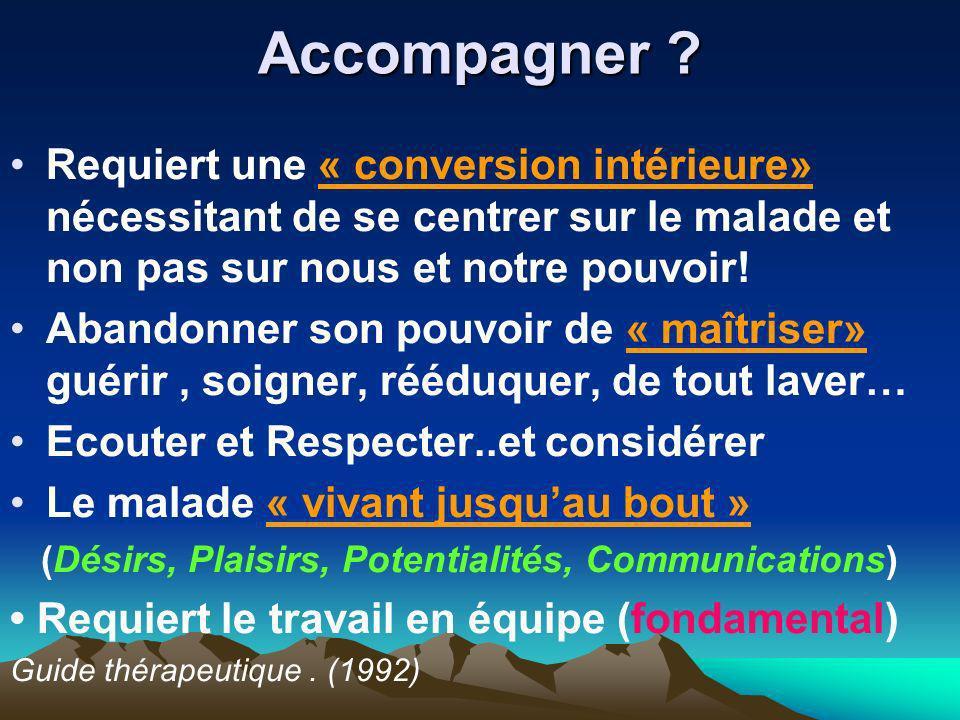 Accompagner Requiert une « conversion intérieure» nécessitant de se centrer sur le malade et non pas sur nous et notre pouvoir!