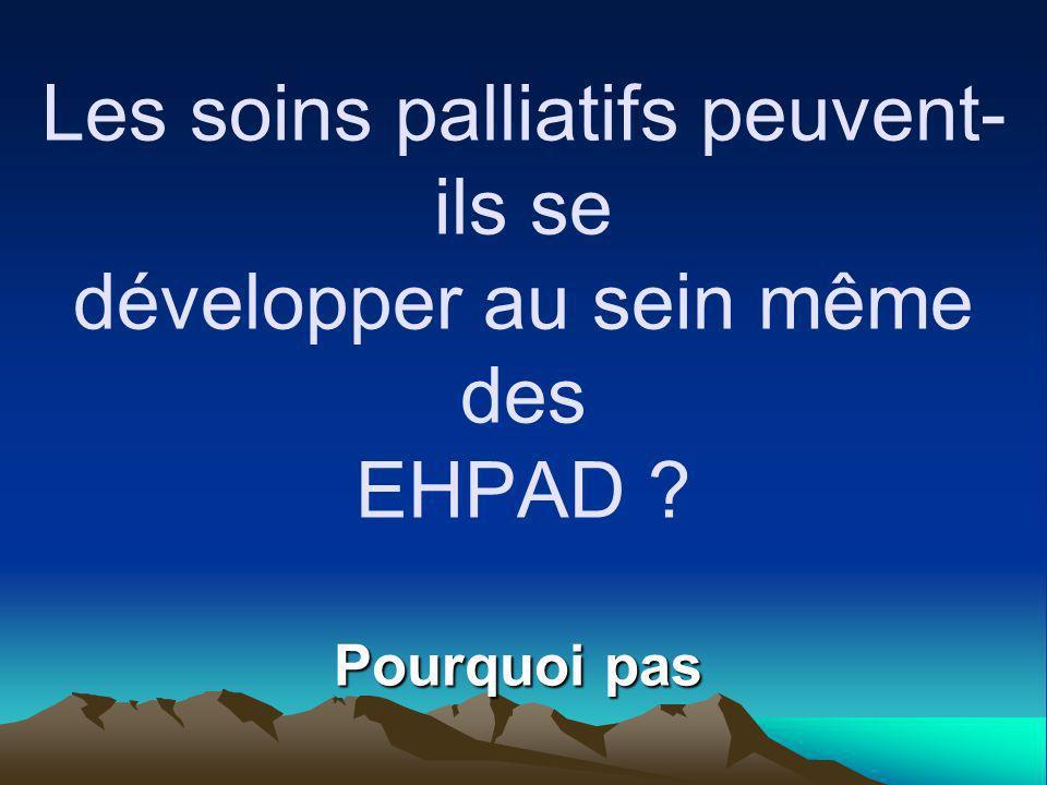 Les soins palliatifs peuvent-ils se développer au sein même des EHPAD