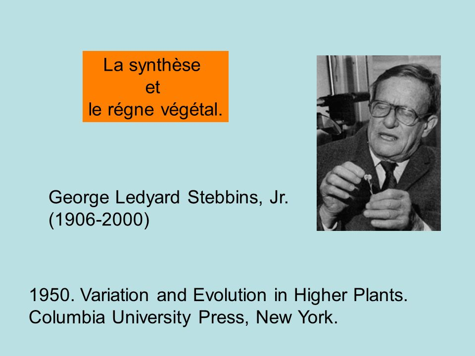 La synthèse et. le régne végétal. George Ledyard Stebbins, Jr. (1906-2000) 1950. Variation and Evolution in Higher Plants.