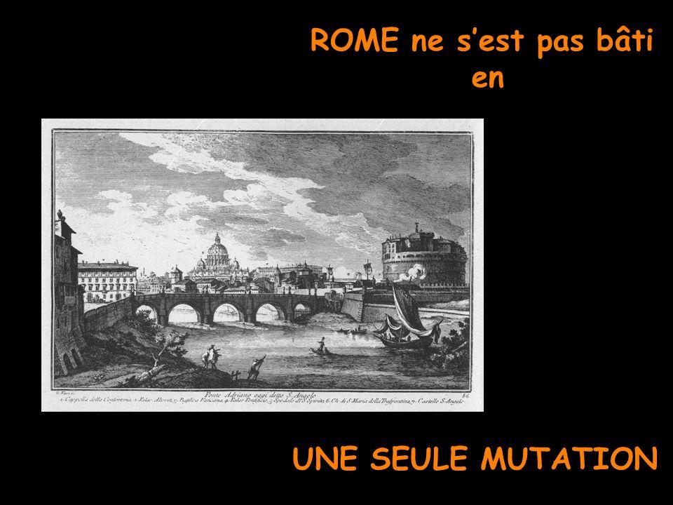 ROME ne s'est pas bâti en UNE SEULE MUTATION