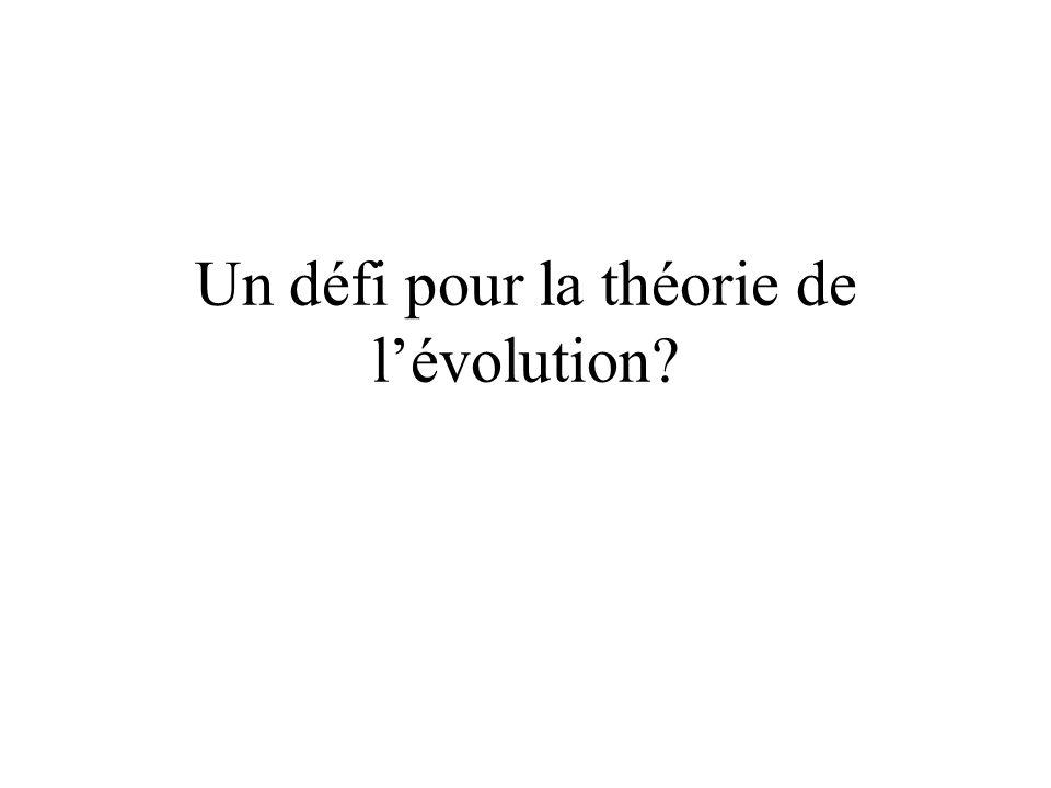 Un défi pour la théorie de l'évolution