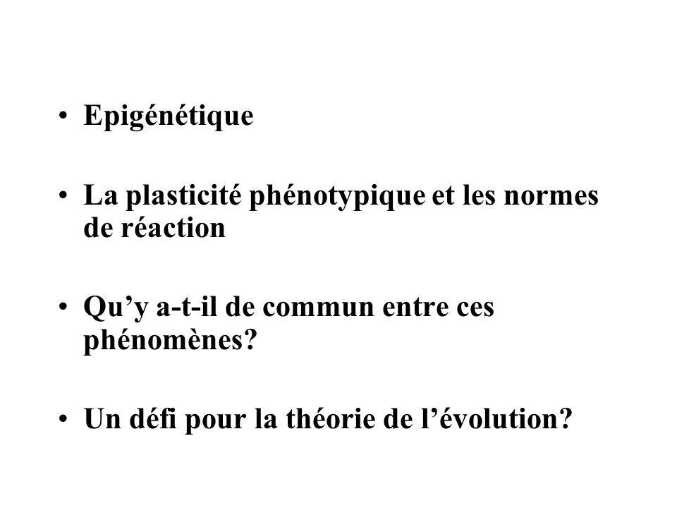 Epigénétique La plasticité phénotypique et les normes de réaction. Qu'y a-t-il de commun entre ces phénomènes
