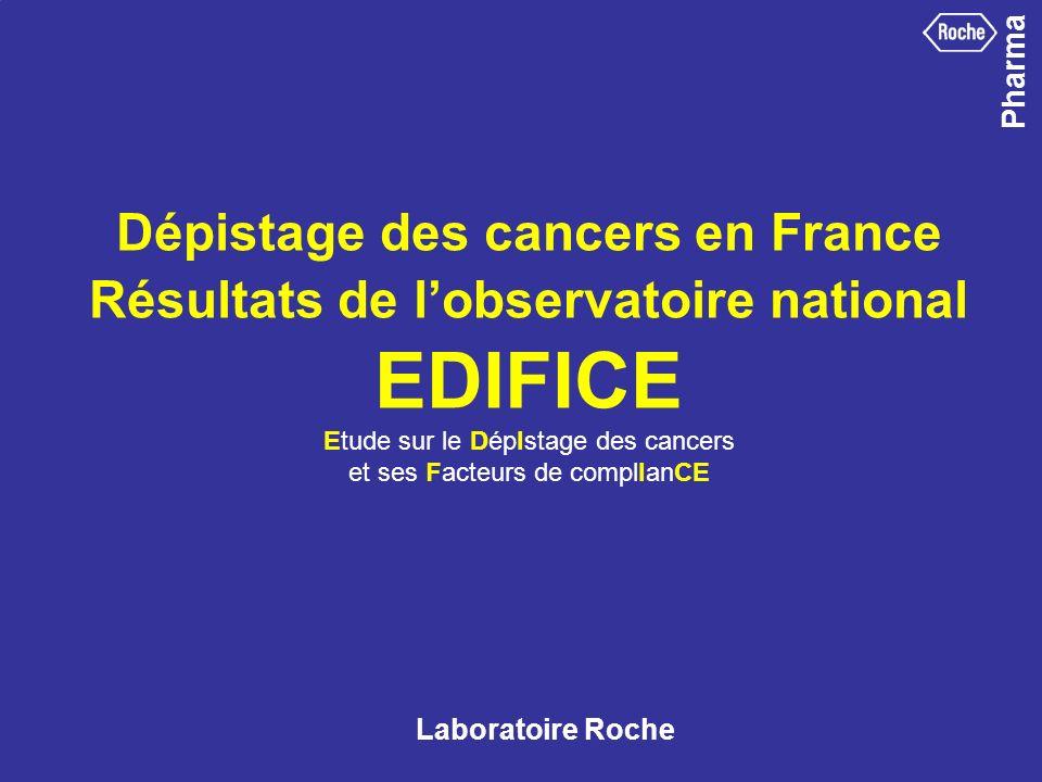 Dépistage des cancers en France Résultats de l'observatoire national EDIFICE Etude sur le DépIstage des cancers et ses Facteurs de complIanCE