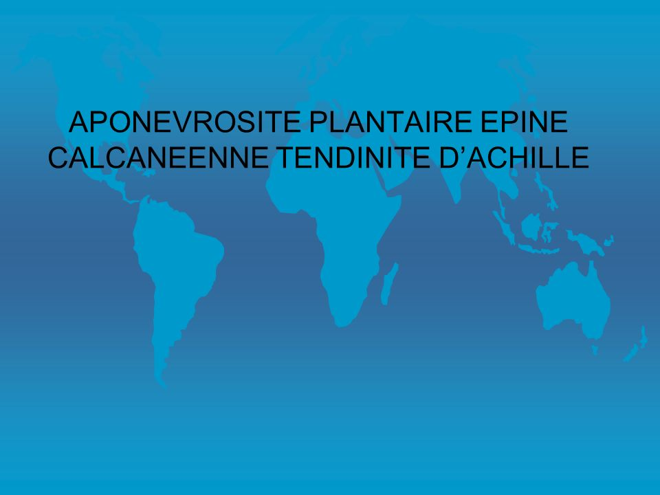 APONEVROSITE PLANTAIRE EPINE CALCANEENNE TENDINITE D'ACHILLE