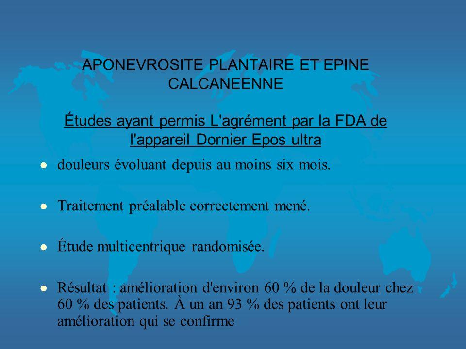 APONEVROSITE PLANTAIRE ET EPINE CALCANEENNE Études ayant permis L agrément par la FDA de l appareil Dornier Epos ultra