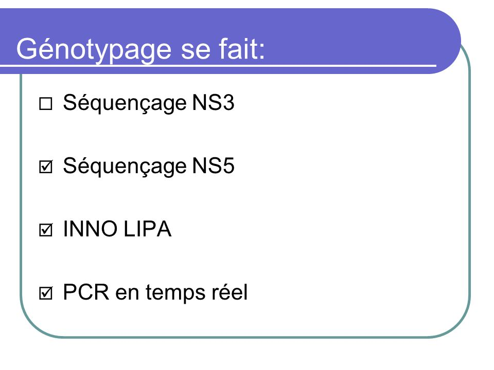 Génotypage se fait: Séquençage NS3 Séquençage NS5 INNO LIPA