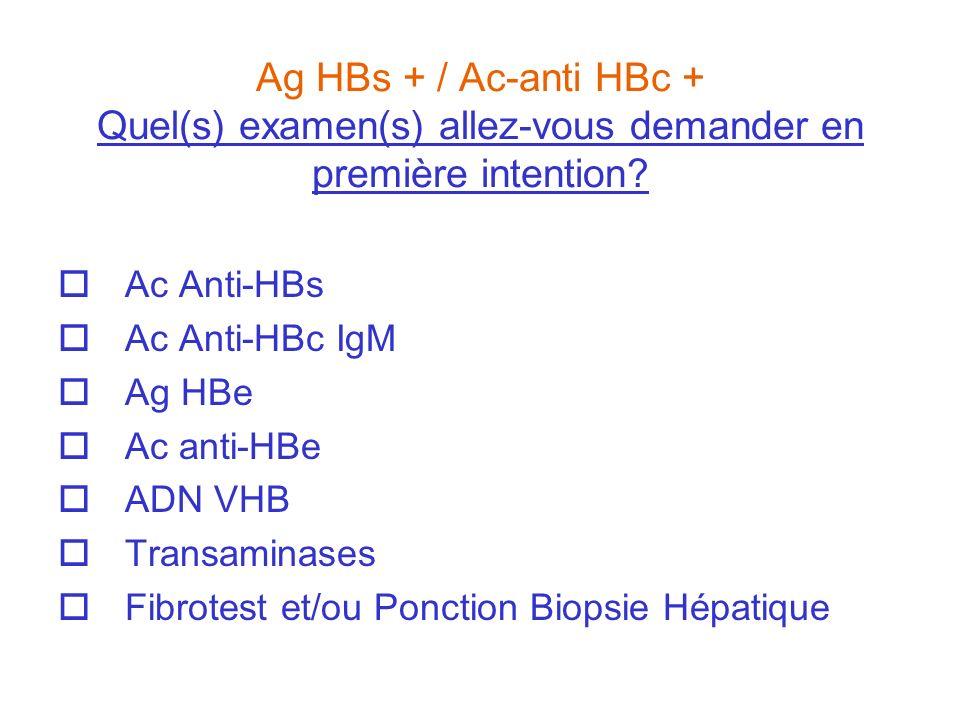 Ag HBs + / Ac-anti HBc + Quel(s) examen(s) allez-vous demander en première intention