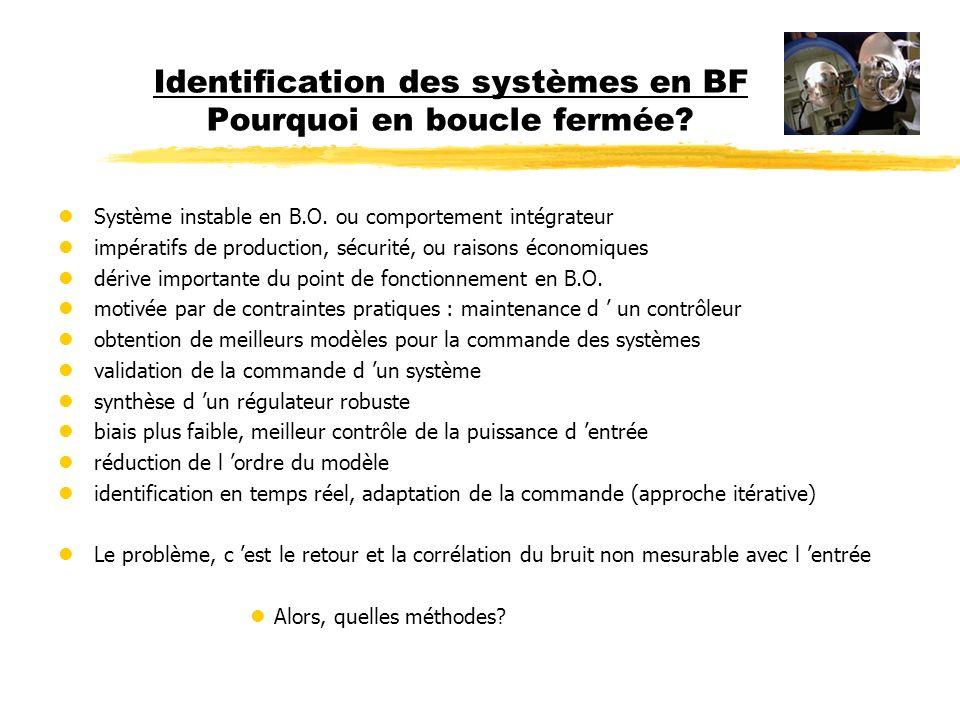 Identification des systèmes en BF Pourquoi en boucle fermée