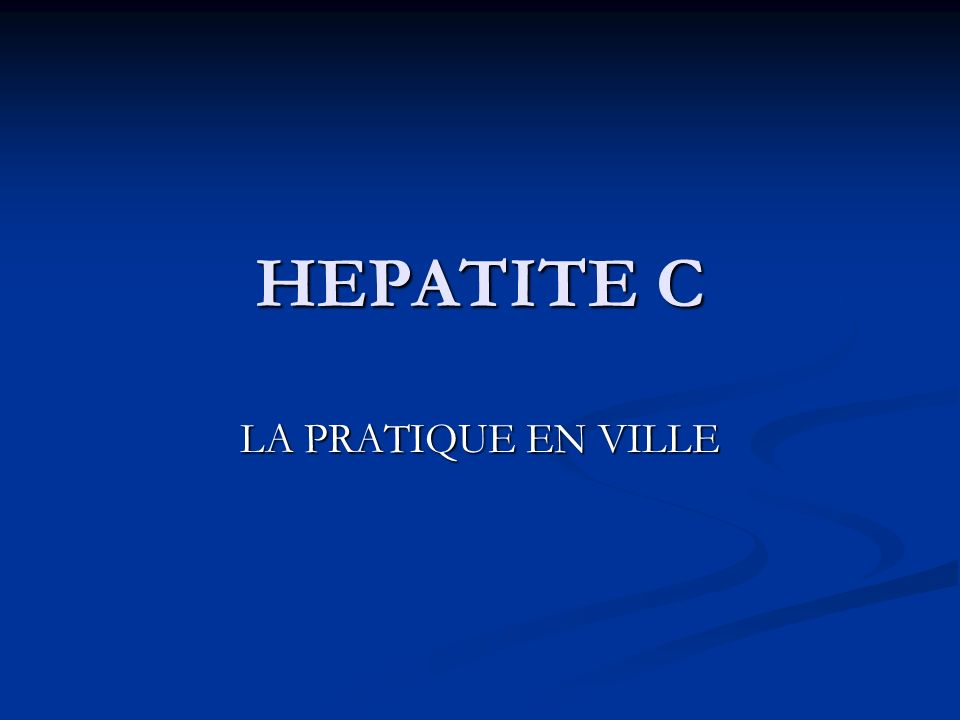 HEPATITE C LA PRATIQUE EN VILLE