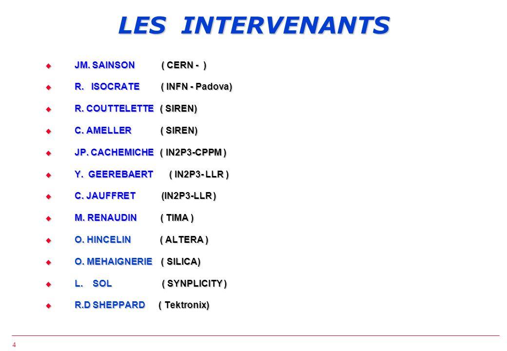 LES INTERVENANTS JM. SAINSON ( CERN - ) R. ISOCRATE ( INFN - Padova)