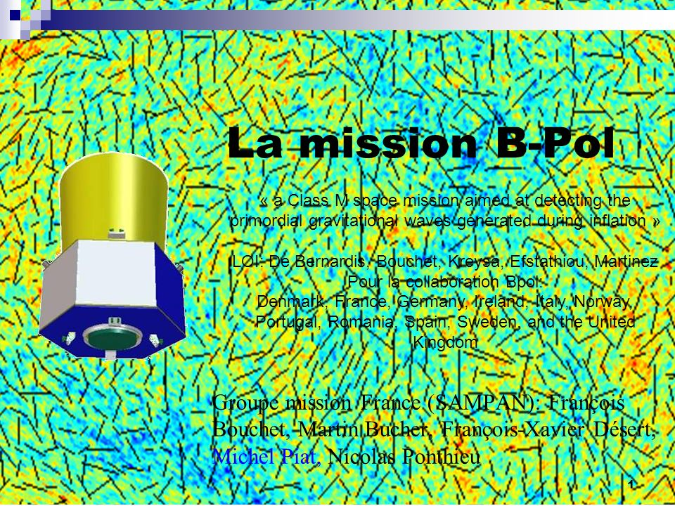 La mission B-Pol « a Class M space mission aimed at detecting the primordial gravitational waves generated during inflation »