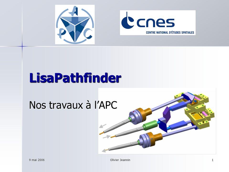 LisaPathfinder Nos travaux à l'APC 9 mai 2006 Olivier Jeannin