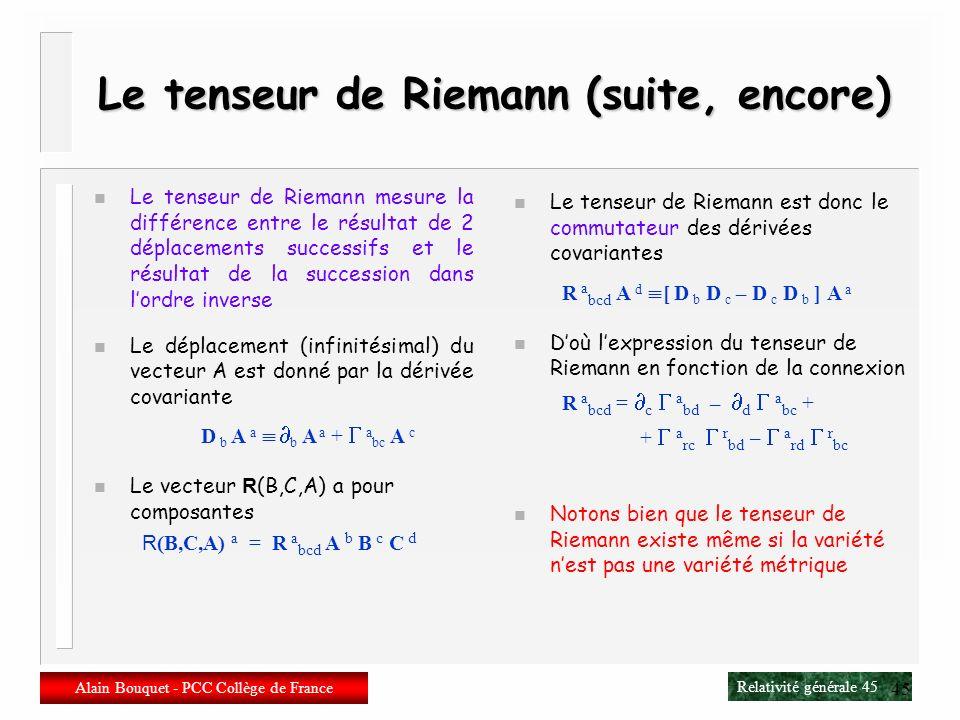 Le tenseur de Riemann (suite, encore)