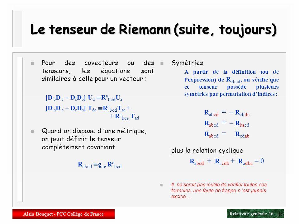 Le tenseur de Riemann (suite, toujours)