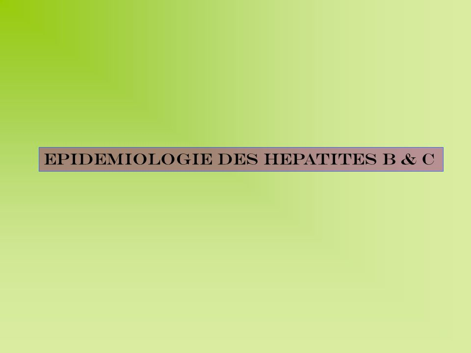 EPIDEMIOLOGIE DES HEPATITES B & C