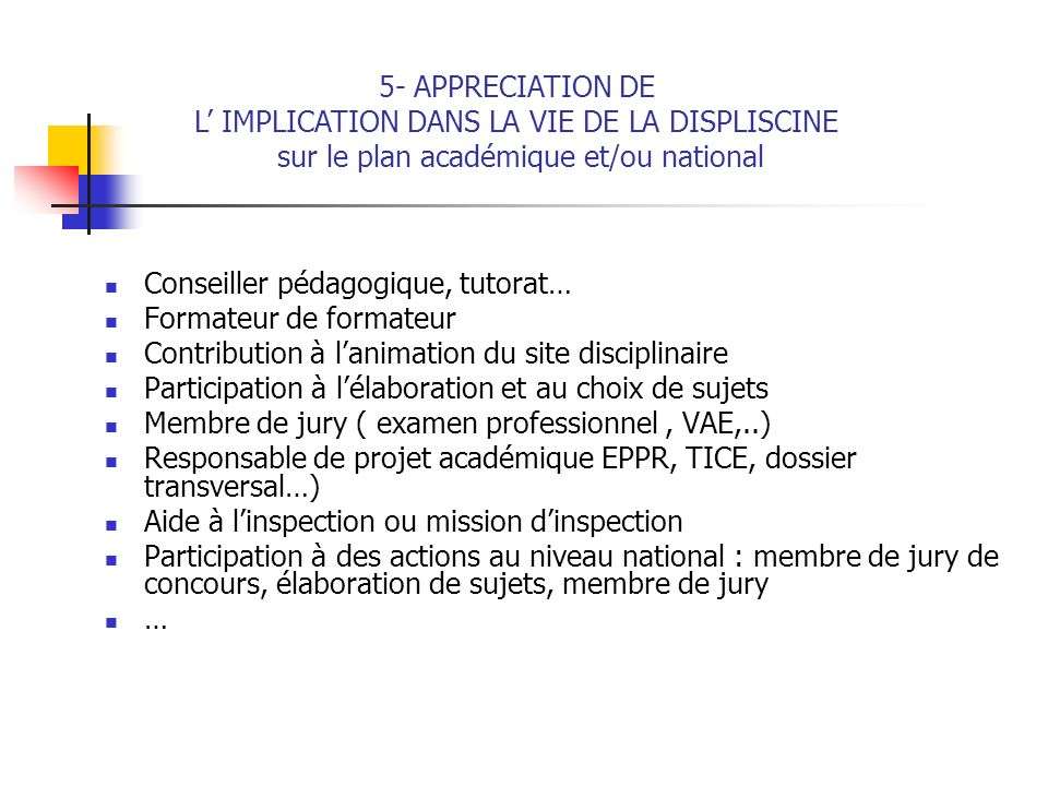 5- APPRECIATION DE L' IMPLICATION DANS LA VIE DE LA DISPLISCINE sur le plan académique et/ou national
