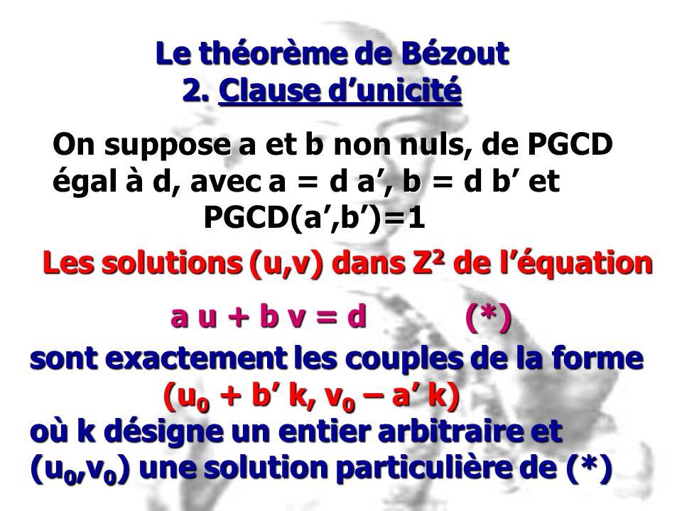 Le théorème de Bézout 2. Clause d'unicité. On suppose a et b non nuls, de PGCD. égal à d, avec a = d a', b = d b' et.