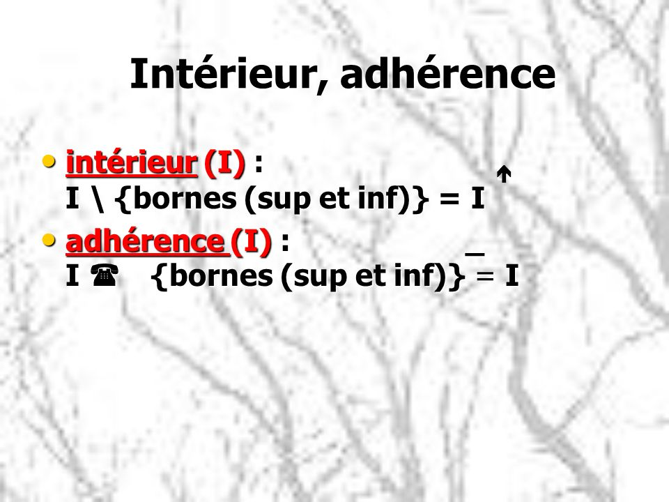 Intérieur, adhérence intérieur (I) : é I \ {bornes (sup et inf)} = I