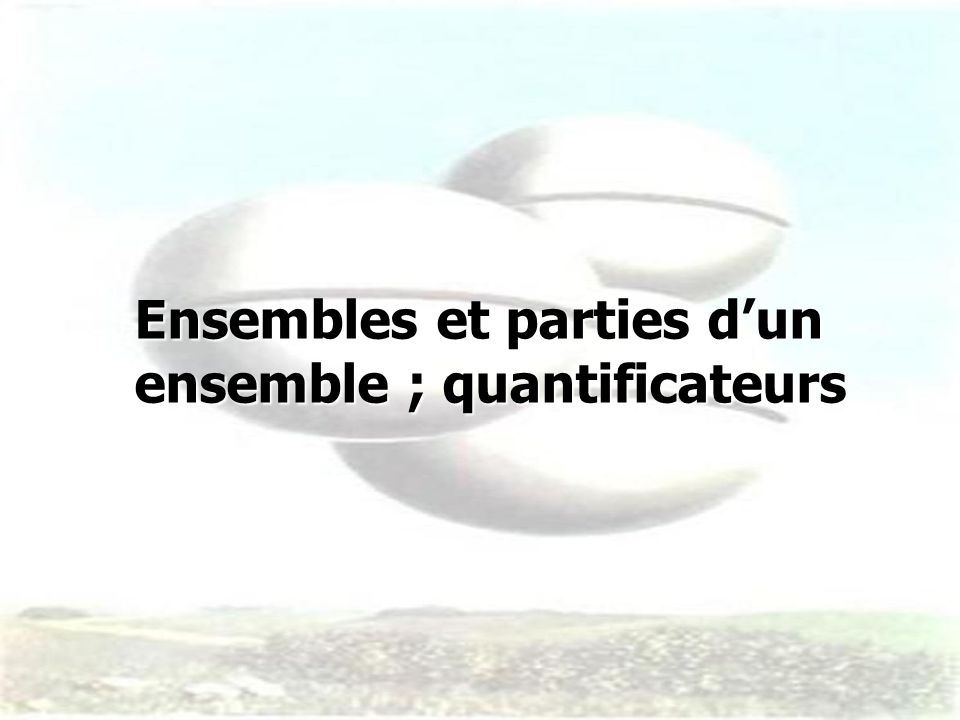 Ensembles et parties d'un ensemble ; quantificateurs