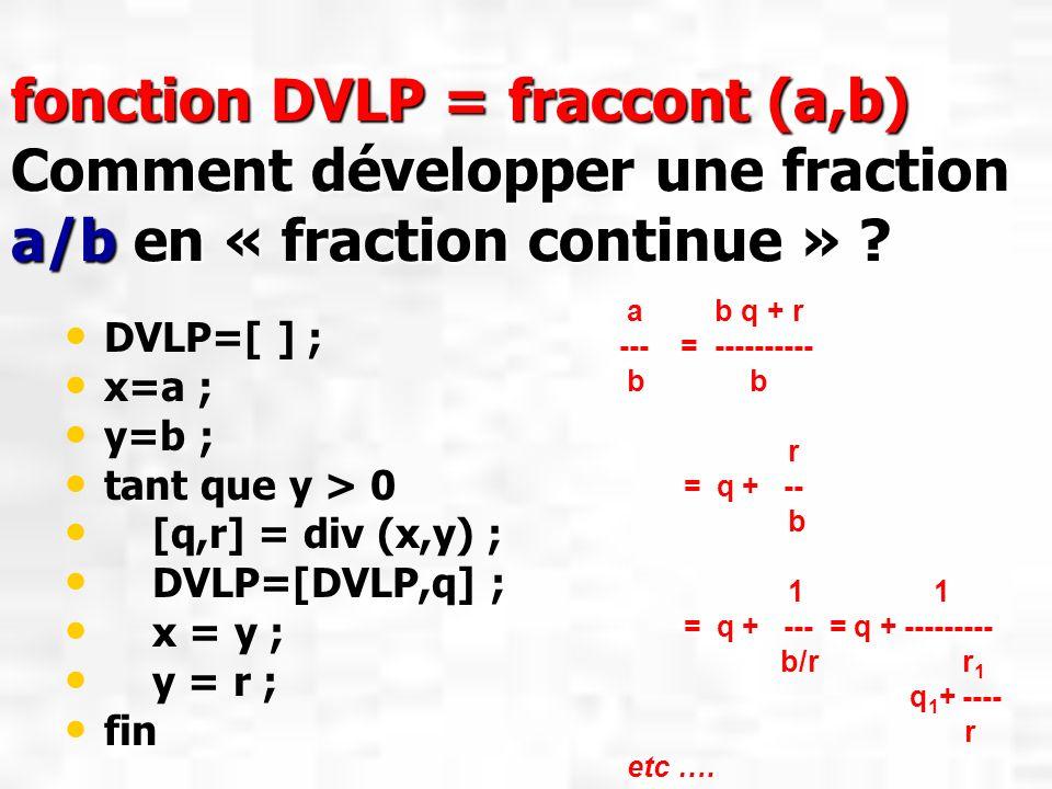 fonction DVLP = fraccont (a,b) Comment développer une fraction a/b en « fraction continue »