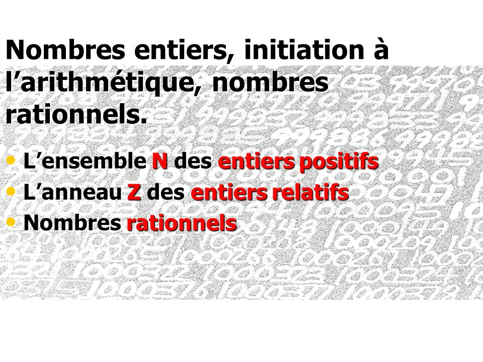Nombres entiers, initiation à l'arithmétique, nombres rationnels.