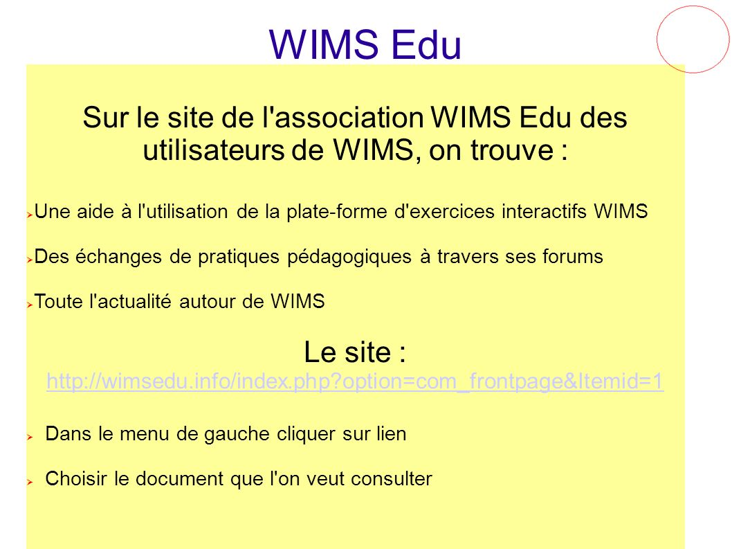 WIMS EduSur le site de l association WIMS Edu des utilisateurs de WIMS, on trouve :