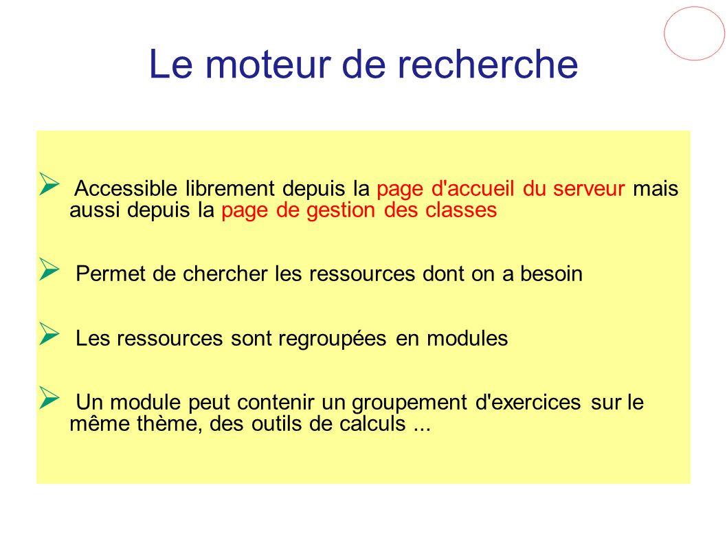 Le moteur de recherche Accessible librement depuis la page d accueil du serveur mais aussi depuis la page de gestion des classes.