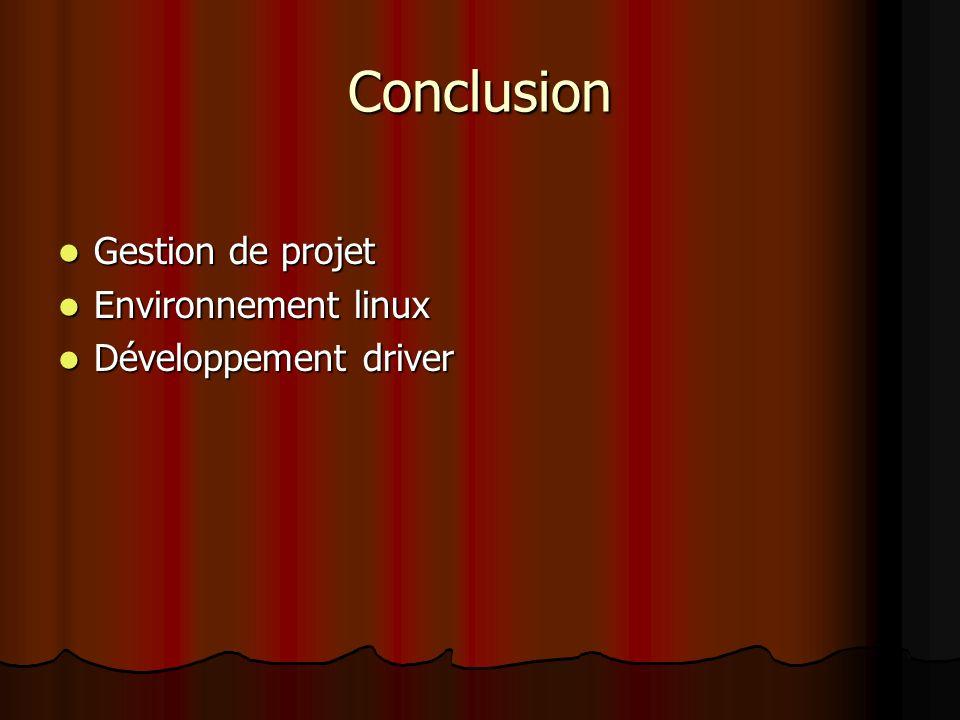 Conclusion Gestion de projet Environnement linux Développement driver