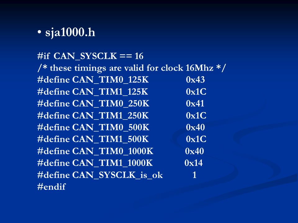 sja1000.h #if CAN_SYSCLK == 16. /* these timings are valid for clock 16Mhz */ #define CAN_TIM0_125K 0x43.