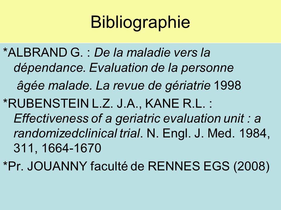 Bibliographie *ALBRAND G. : De la maladie vers la dépendance. Evaluation de la personne. âgée malade. La revue de gériatrie 1998.