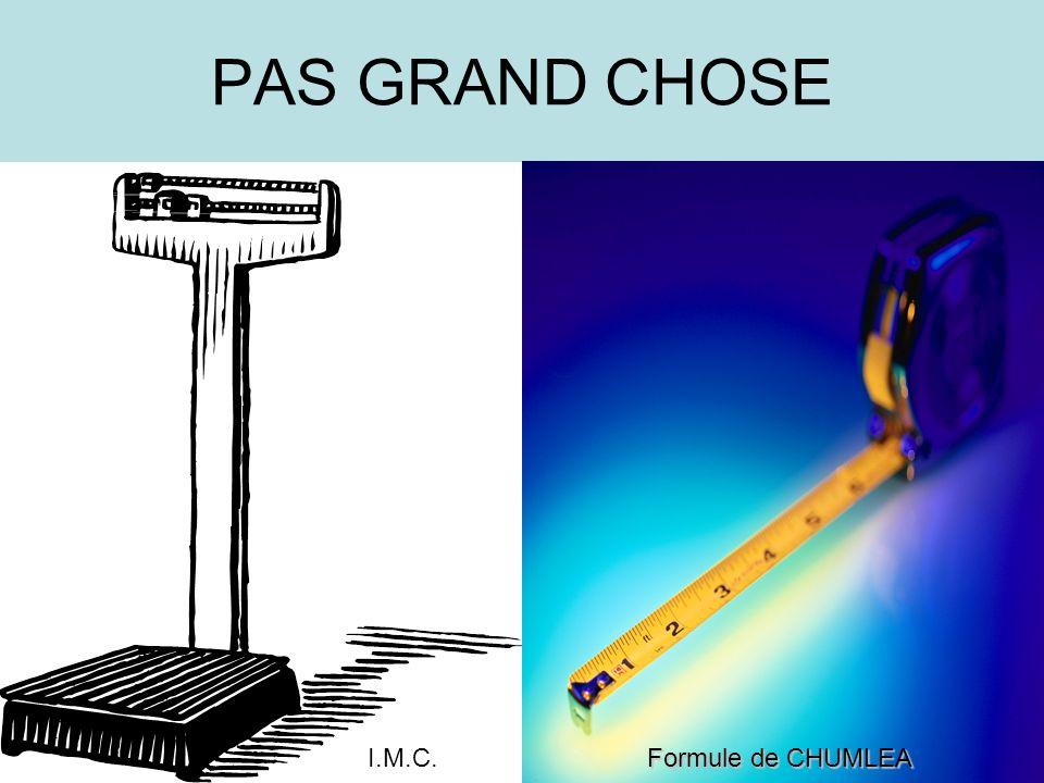 PAS GRAND CHOSE I.M.C. Formule de CHUMLEA