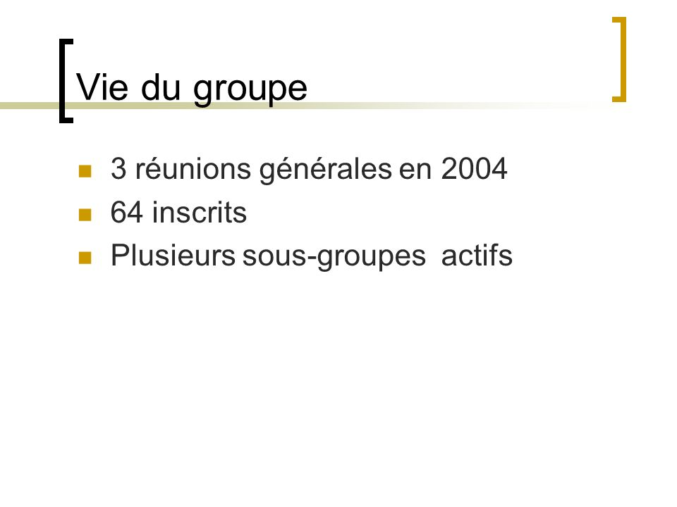 Vie du groupe 3 réunions générales en 2004 64 inscrits
