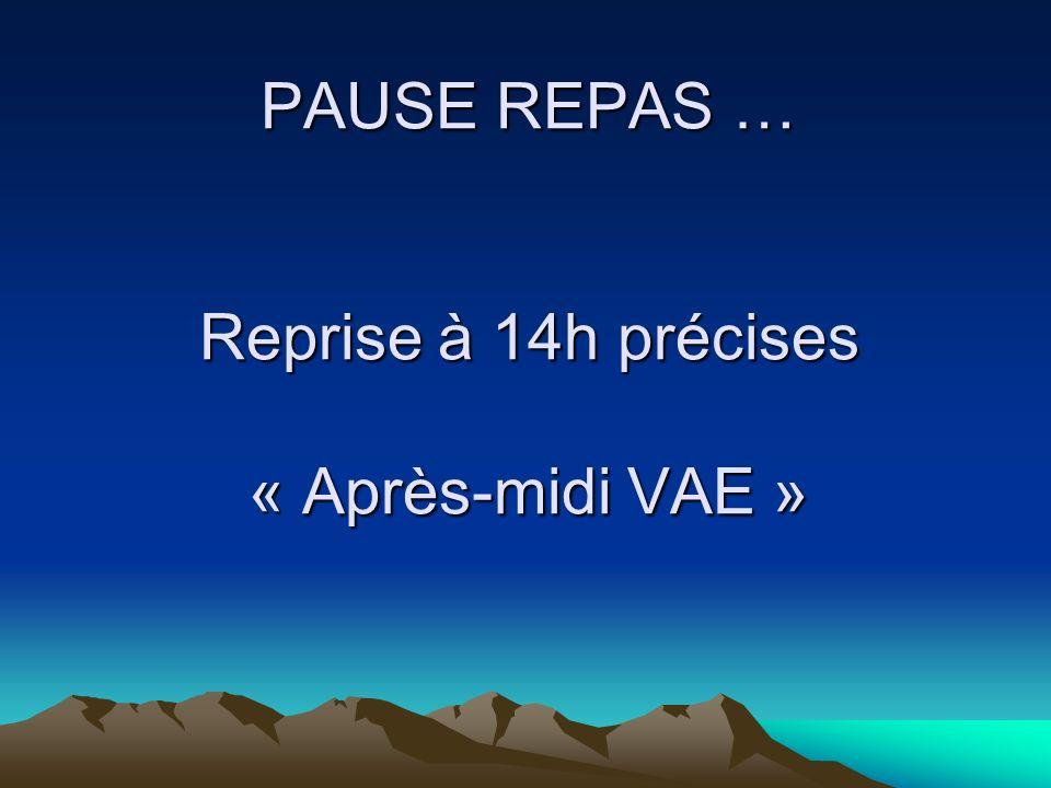 PAUSE REPAS … Reprise à 14h précises « Après-midi VAE »