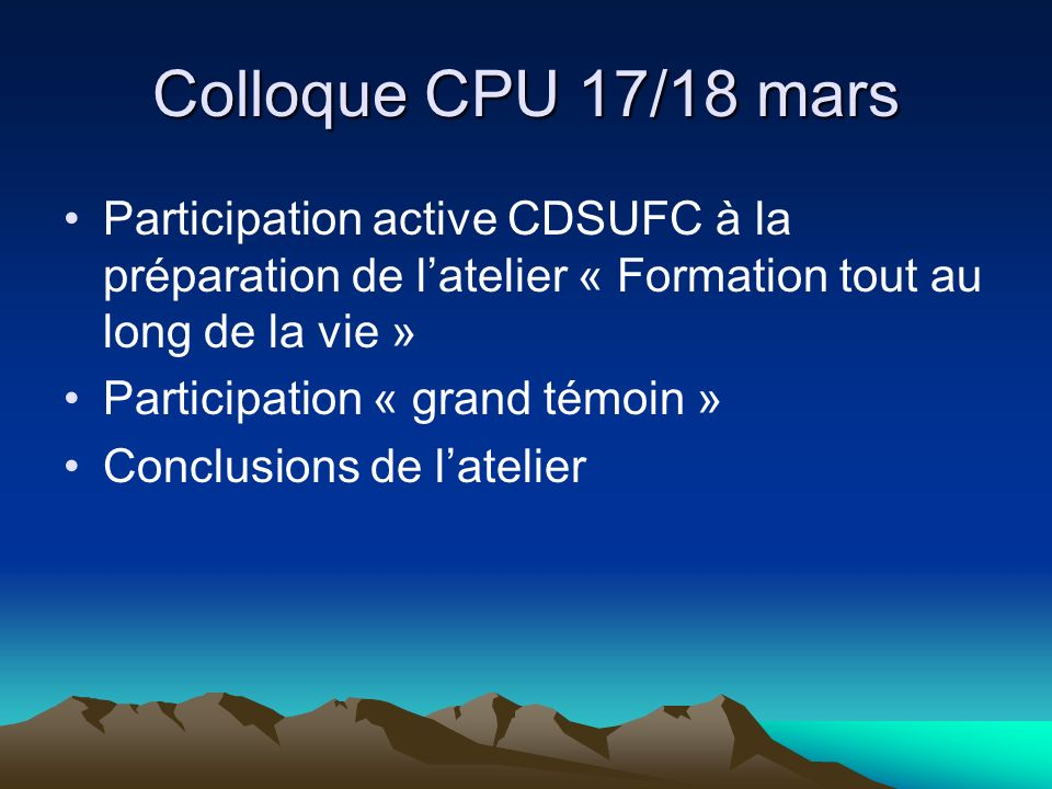 Colloque CPU 17/18 mars Participation active CDSUFC à la préparation de l'atelier « Formation tout au long de la vie »