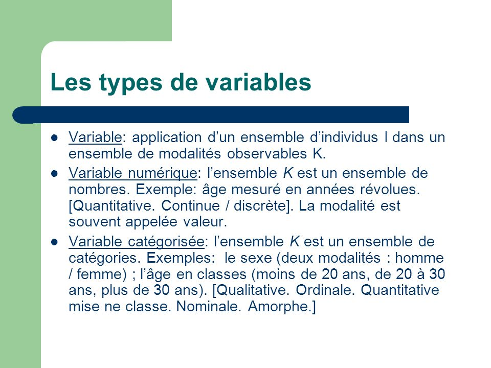 Les types de variables Variable: application d'un ensemble d'individus I dans un ensemble de modalités observables K.