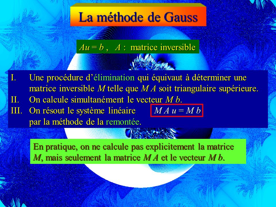 La méthode de Gauss Au = b , A : matrice inversible