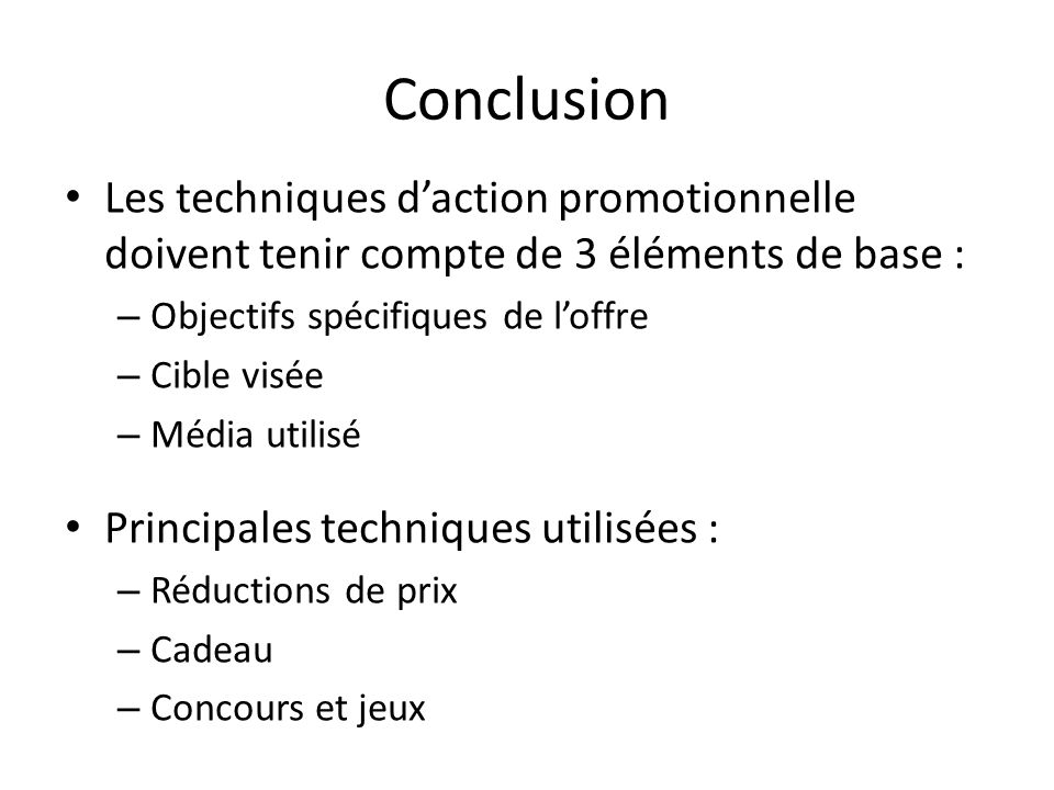 Conclusion Les techniques d'action promotionnelle doivent tenir compte de 3 éléments de base : Objectifs spécifiques de l'offre.