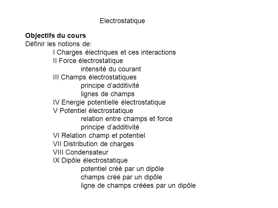 Electrostatique Objectifs du cours. Définir les notions de: I Charges électriques et ces interactions.