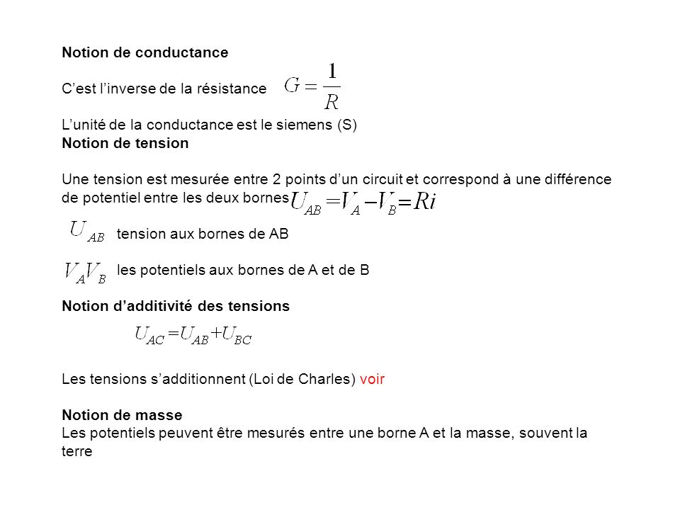 Notion de conductance C'est l'inverse de la résistance. L'unité de la conductance est le siemens (S)