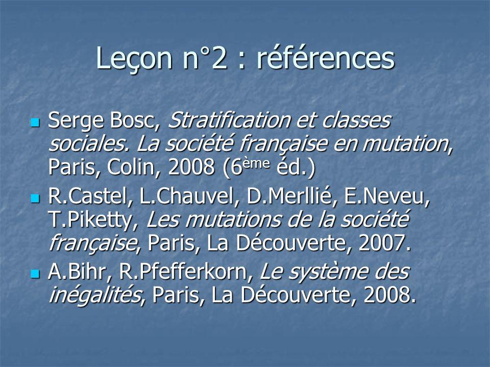 Leçon n°2 : références Serge Bosc, Stratification et classes sociales. La société française en mutation, Paris, Colin, 2008 (6ème éd.)