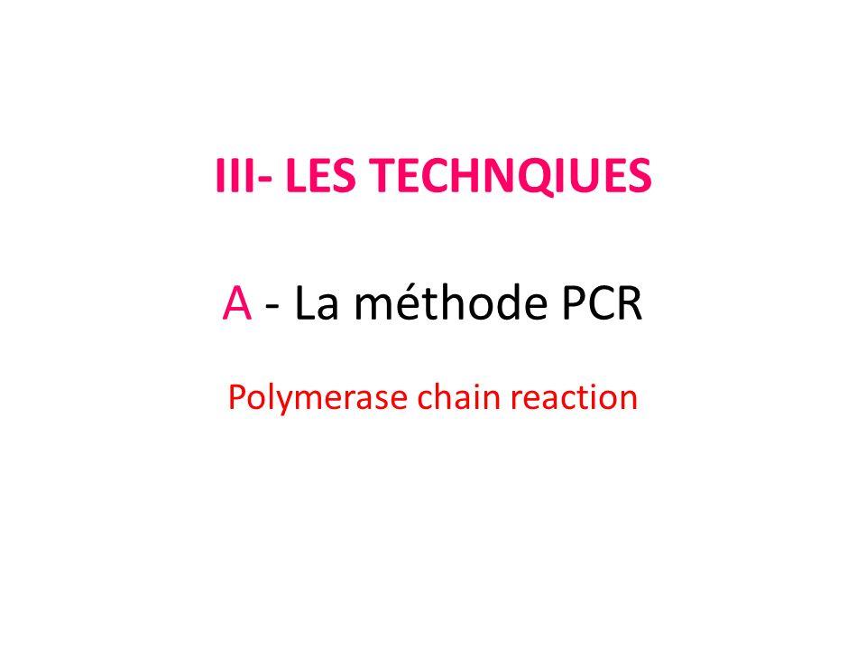 III- LES TECHNQIUES A - La méthode PCR