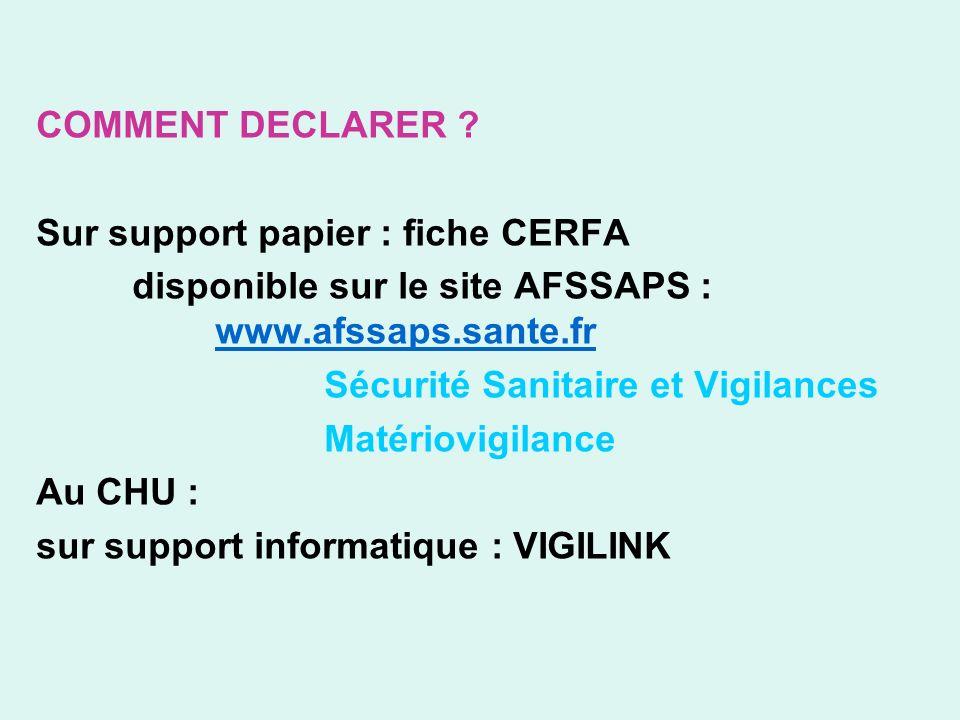 COMMENT DECLARER Sur support papier : fiche CERFA. disponible sur le site AFSSAPS : www.afssaps.sante.fr.
