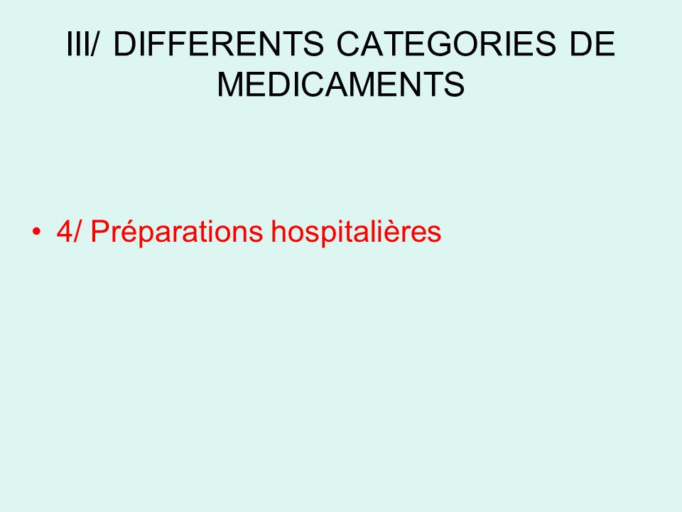 III/ DIFFERENTS CATEGORIES DE MEDICAMENTS