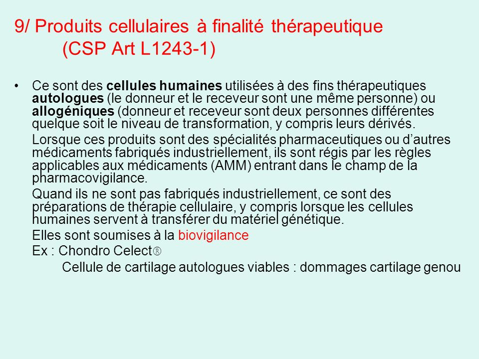 9/ Produits cellulaires à finalité thérapeutique (CSP Art L1243-1)