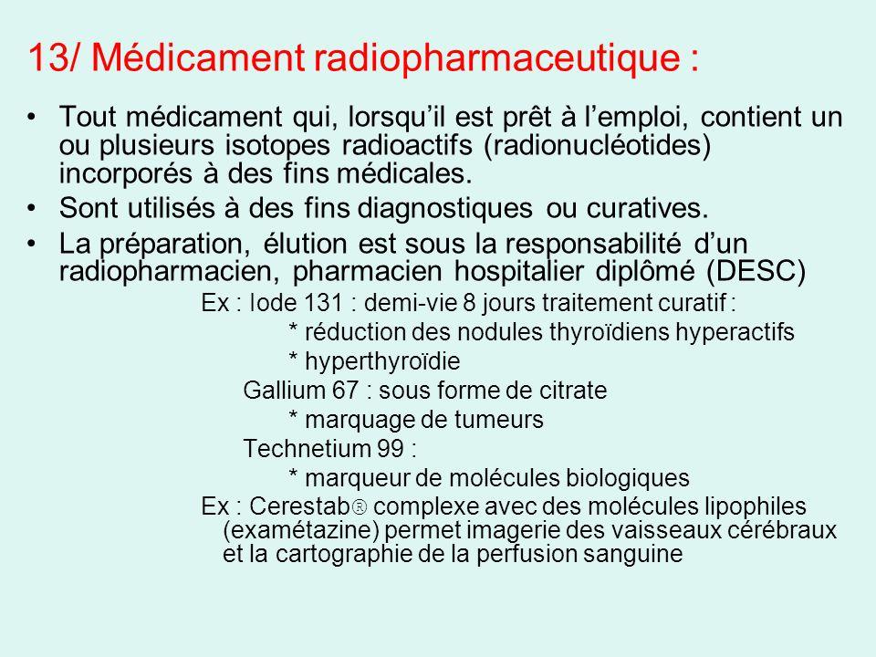 13/ Médicament radiopharmaceutique :