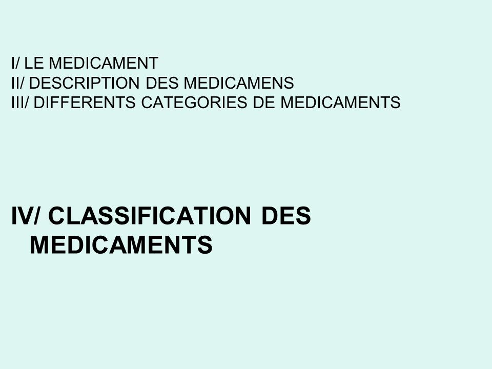 IV/ CLASSIFICATION DES MEDICAMENTS