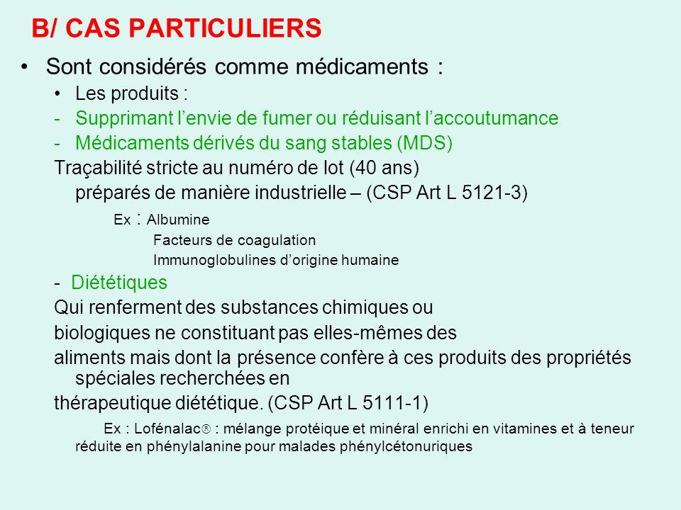 B/ CAS PARTICULIERS Sont considérés comme médicaments : Les produits :