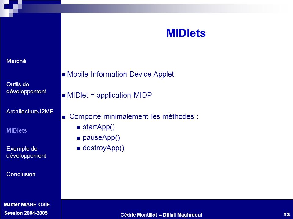 MIDlets Mobile Information Device Applet MIDlet = application MIDP