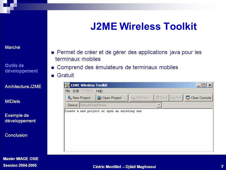 J2ME Wireless Toolkit Marché. Outils de développement. Architecture J2ME. Exemple de développement.