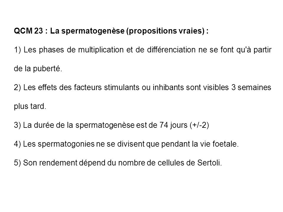 QCM 23 : La spermatogenèse (propositions vraies) :